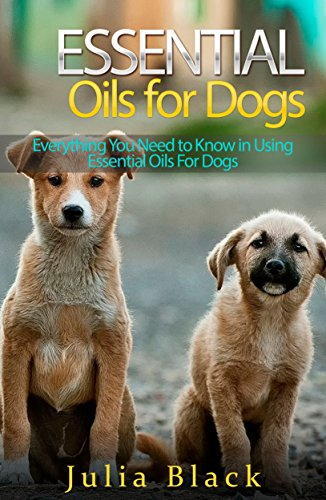 Essential Oils: Natural Remedies to Get Rid of Fleas, Ticks and Other Ailments (Essential Oils for Dogs, Essential Oils for Pets, Essential Oils Benefits) (English Edition) -