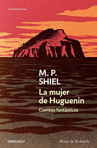 La mujer de Huguenin: Cuentos fantásticos por M.P. Shiel