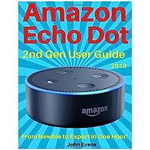 Amazon Echo Dot: Echo Dot User Manual: From Newbie to Expert in One Hour: Echo Dot 2nd Generation User Guide: (Amazon Dot, Amazon Echo, Echo Dot, Manual, Alexa, User Manual, Echo Dot ebook)