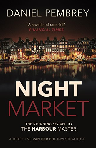 Night Market: The sequel to The Harbour Master (Detective Henk van der Pol) by [Pembrey, Daniel]