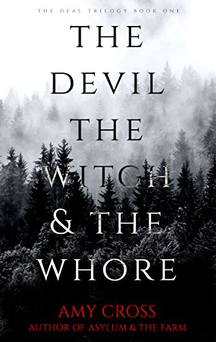 The Devil, the Witch and the Whore (The Deal Book 1) by Amy Cross