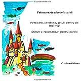Prima carte a bebelusului: Poezioare, cantecele, jocuri pentru cei mai mici  Sfaturi si recomandari pentru parinti