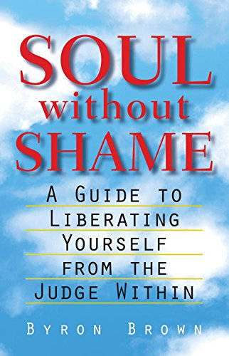 Soul without Shame: A Guide to Liberating Yourself from the Judge within por Byron Brown