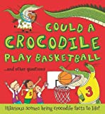 Could a Crocodile Play Basketball?: Hilarious scenes bring crocodile facts to life (What if a)