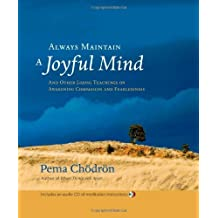 Always Maintain a Joyful Mind: And Other Lojong Teachings on Awakening Compassion and Fearlessness by Pema Chodron (2007-08-31)