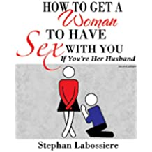 How to Get a Woman to Have Sex With You If You're Her Husband (English Edition)