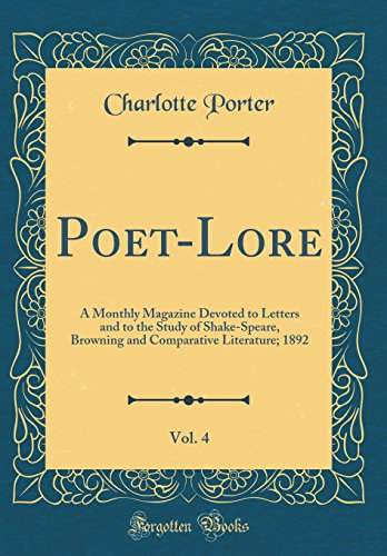 Poet-Lore, Vol. 4: A Monthly Magazine Devoted to Letters and to the Study of Shake-Speare, Browning and Comparative Literature; 1892 (Classic Reprint)