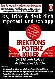 EREKTIONS & POTENZ-KILLER - Iss, trink & denk dich impotent und schlapp: Der Schock-Ratgeber über Impotenz - Das Buch, das die Potenzschwäche und die der Libido und die 10 brutalsten Potenzkiller