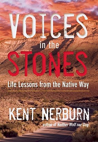 Voices in the Stones: Life Lessons from the Native Way por Kent Nerburn