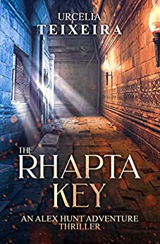 The RHAPTA KEY: An ALEX HUNT Adventure Thriller (ALEX HUNT Adventure Thrillers Book 1) by [Teixeira, Urcelia]