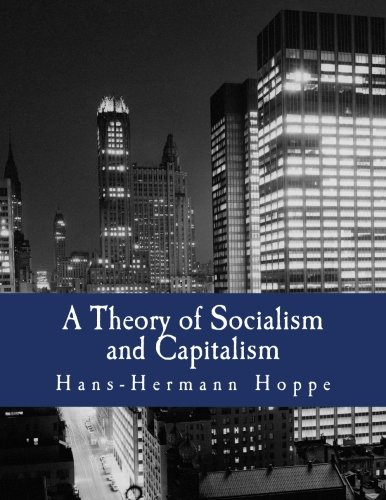 A Theory of Socialism and Capitalism (Large Print Edition): Economics, Politics, and Ethics