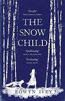The Snow Child: The Richard and Judy Bestseller by [Ivey, Eowyn]