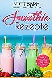 Smoothie Rezepte: Einfach lecker Energie tanken und gesund durch den Tag