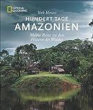 Bildband Südamerika: Hundert Tage Amazonas. Meine Reise zu den Hütern des Waldes. National Geographic. York Hovest erkundet mit Indios den größten Strom der Erde und die Länder durch die er fließt. - York Hovest