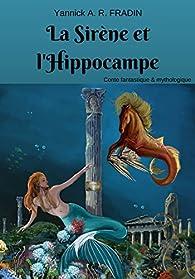 La Sirène et l'Hippocampe par Yannick Fradin