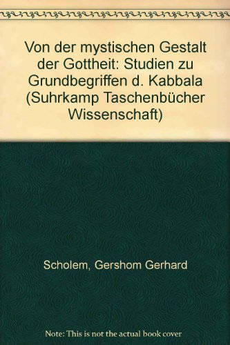 Von der mystischen Gestalt der Gottheit: Studien zu Grundbegriffen d. Kabbala (Suhrkamp Taschenbücher Wissenschaft)