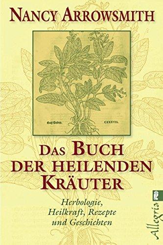 Das Buch der heilenden Kräuter: Herbologie, Heilkraft, Rezepte und Geschichten (0) -