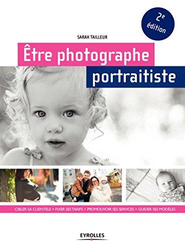 Être photographe portraitiste: Cibler sa clientèle + fixer ses tarifs + promouvoir ses services + guider ses modèles
