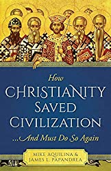 How Christianity Saved Civilization: ...And Must Do So Again (English Edition)