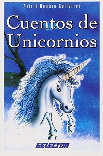 Cuentos De Unicornios / Unicorn Stories por Astrid Romero Gutierrez