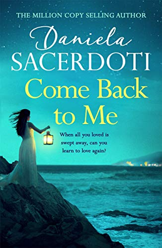 Come Back to Me (Seal Island 3): The heartbreaking new love story from the million-copy-selling author of Watch Over Me by [Sacerdoti, Daniela]