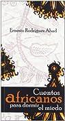 cuentos africanos para dormir el miedo par Ernesto Rodríguez Abad