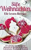 Süße Weihnachten 2018 - Die besten Rezepte (Sammelband): Plätzchen und Kekse backen - Backmischungen im Glas - Kuchen und Torten - Geschenke - Pralinen uvm. (Backen - die besten Rezepte 13)