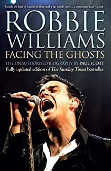 Robbie Williams: Facing the Ghosts: Angels and Demons - The Biography by [Scott, Paul]