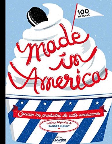 Made in America : cocinar los productos de culto americanos