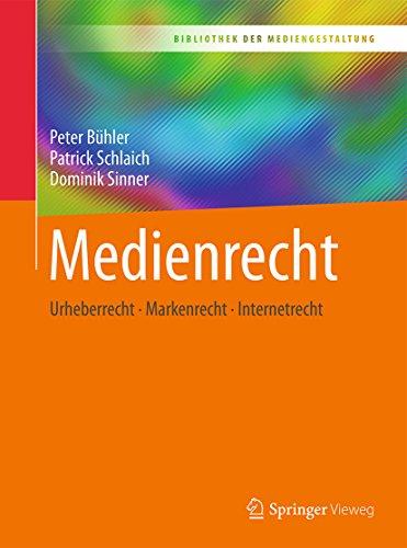 Medienrecht: Urheberrecht - Markenrecht - Internetrecht: Urheberrecht  - Markenrecht - Internetrecht (Bibliothek der Mediengestaltung)