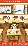 Lexie Maxwell & Two New Kids (The Lexie Maxwell Diaries Book 2)