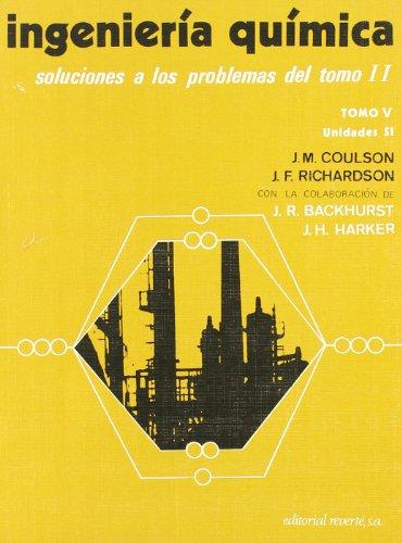 Ingeniería química TOMO V. Soluciones a los problemas del volumen 2 (Ingeniería Química Coulson & Richardson)