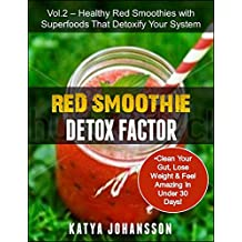 Red Smoothie Detox Factor: Red Smoothie Detox Factor (Vol. 2) - Healthy Red Smoothies with Superfoods That Detoxify Your System (English Edition)