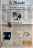 MONDE (LE) [No 18856] du 08/09/2005 - EGYPTE - HOSNI MOUBARAK VERS UN CINQUIEME MANDAT TEXTILE - BRUXELLES ATTEND DES ECLAIRCISSEMENTS SUR L'ACCORD AVEC PEKIN RELOGEMENT - QUE SONT DEVENUES LES FAMILLES AFRICAINES SANS LOGIS A PARIS ? OGM - LE GOUVERNEMENT A CACHE L'EXISTENCE DE CULTURES COMMERCIALES AERONAUTIQUE - DASSAULT PERD LE MARCHE DE SINGAPOUR CULTURE - LES RENDEZ-VOUS DE LA RENTREE LES RAVAGES DE KATRINA ACCUSENT LE SYSTEME BUSH TERRORISME - LE GOUVERNEMENT VEUT DURCIR LE