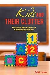 Kids & Their Clutter: Practical Minimalism for Challenging Messes (Practical Minimalism Book Series 3) (English Edition)