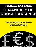 IL MANUALE DI GOOGLE ADSENSE - La Guida Definitiva al più famoso e popolare programma pubblicitario del web
