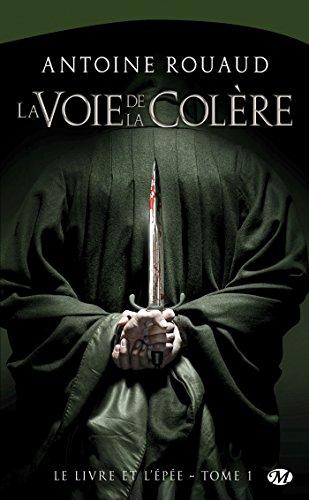 Le Livre et l'épée, Tome 1: La Voie de la Colère par Antoine Rouaud
