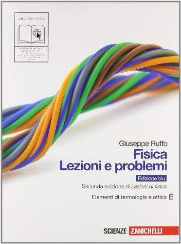Fisica: lezioni e problemi. Vol. E: Elementi di termologia e ottica. Ediz. blu. Per le Scuole superiori. Con espansione online