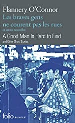 Les braves gens ne courent pas les rues et autres nouvelles/A Good Man is Hard to Find and Other Short Stories de Flannery O'Connor