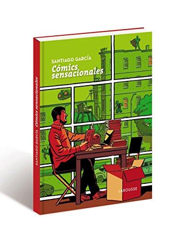 Cómics sensacionales (Larousse - Libros Ilustrados/ Prácticos - Arte Y Cultura) por Santiago García Fernández