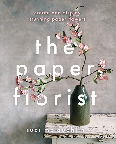 The Paper Florist: Create and display stunning paper flowers (English Edition)