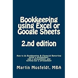 Bookkeeping using Excel or Google Sheets 2.nd edition: How to do Bookkeeping and Financial Reporting using a spreadsheet, only a spreadsheet, and nothing but a spreadsheet