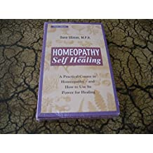 Homeopathy and Self Healing: A Practical Course in Homeopathy and How to Use Its Power for Healing