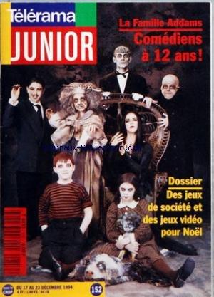 TELERAMA JUNIOR [No 152] du 17/12/1994 - LA FAMILLE ADDAMS - COMEDIENS A 12 ANS - MAGALI COTTA - DES JEUX DE SOCIETE ET DES JEUX VIDEO POUR NOEL - FILM - UN INDIEN DANS LA VILLE - LES ELEPHANTS - WESTERN - LA CONQUETE DE L'OUEST par Collectif
