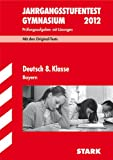 Jahrgangsstufentest Gymnasium Bayern; Deutsch 8. Klasse 2012; Mit den Original-Tests Jahrgänge 2007-2011. Prüfungsaufgaben mit Lösungen