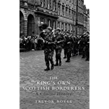 By Trevor Royle The King's Own Scottish Borderers: A Concise History (1st Edition) [Hardcover]