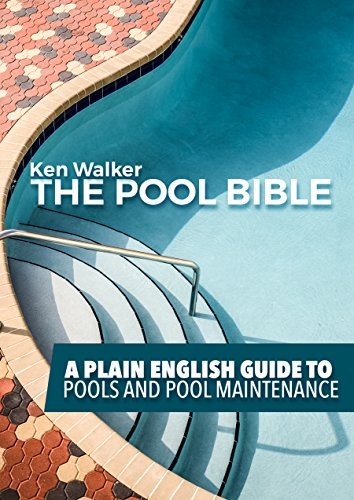 The Pool Bible: How to maintain pools backyard pools