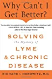 Why Can't I Get Better?: Solving the Mystery of Lyme and Chronic Disease by Horowitz, Richard (2013) Hardcover