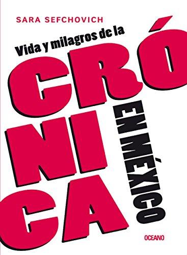 Vida y milagros de la crónica en México (Criterios) por Sara Sefchovich