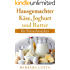 Hausgemachter Käse,Joghurt und Butter: für Feinschmecker